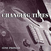 Play & Download Changing Times by Gene Pringle | Napster