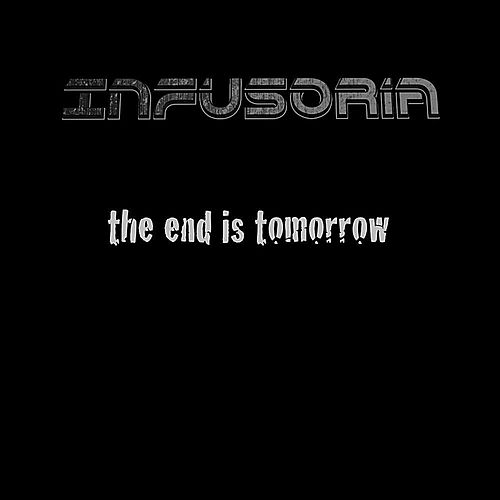 Play & Download The End Is Tomorrow by Infusoria | Napster