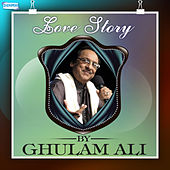 Play & Download Love Story by Ghulam Ali by Ghulam Ali | Napster