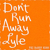 Don't Runaway Lyle by The Bandit Kings