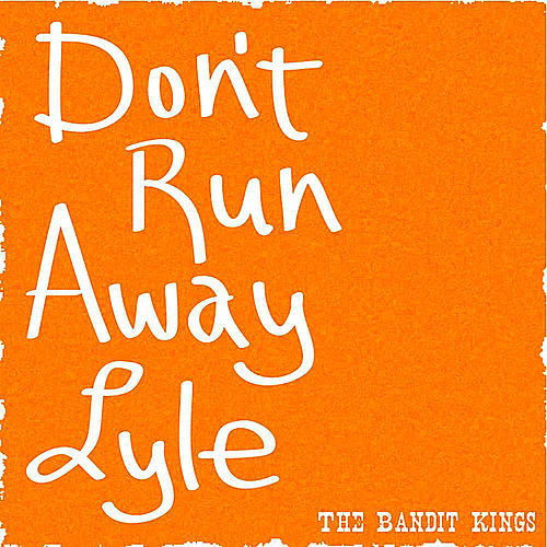 Play & Download Don't Runaway Lyle by The Bandit Kings | Napster