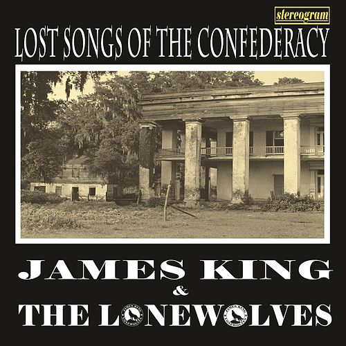 Play & Download Lost Songs of the Confederacy by James King | Napster