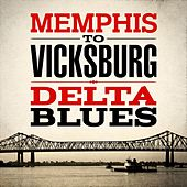 Play & Download Memphis to Vicksburg - Delta Blues by Various Artists | Napster