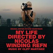 Play & Download My Life Directed By Nicolas Winding Refn (Original Motion Picture Soundtrack) by Cliff Martinez | Napster