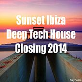 Play & Download Sunset Ibiza Deep Tech House Closing 2014 by Various Artists | Napster