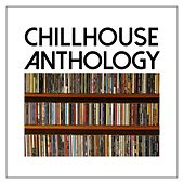 Play & Download Chillhouse Anthology by Various Artists | Napster