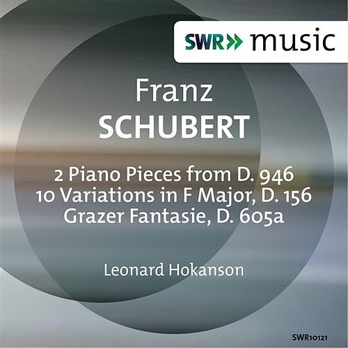 Play & Download Schubert: 3 Klavierstücke, 10 Variations & Grazer Fantasie by Leonard Hokanson | Napster