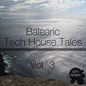 Play & Download Balearic Tech House Tales, Vol. 3 by Various Artists | Napster