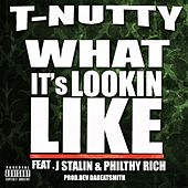 Play & Download What It's Lookin Like (feat. J Stalin & Philthy Rich) - Single by T-Nutty | Napster