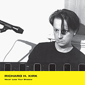 Play & Download Never Lose Your Shadow by Richard H. Kirk | Napster
