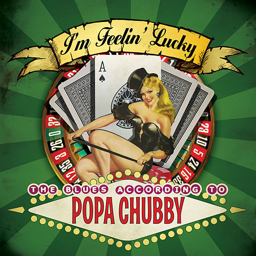 Play & Download I'm Feelin' Lucky - The Blues According to Popa Chubby by Popa Chubby | Napster
