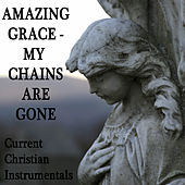 Amazing Grace - My Chains Are Gone: Current Christian Instrumentals by The O'Neill Brothers Group