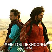 Play & Download Mein Tou Dekhoonga by The Strings | Napster
