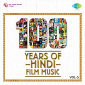 Play & Download 100 Years of Hindi Film Music, Vol. 5 by Various Artists | Napster