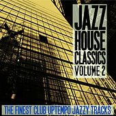 Jazz House Classics, Vol. 2 (The Finest Club Uptempo Jazzy Tracks) by Various Artists