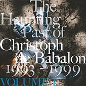 Play & Download The Haunting Past of Christoph De Babalon, Vol. 1 by Christoph De Babalon | Napster