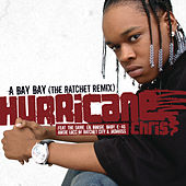 Play & Download A Bay Bay (The Ratchet Remix) by Hurricane Chris | Napster
