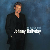 Play & Download Ce Que Je Sais by Johnny Hallyday | Napster