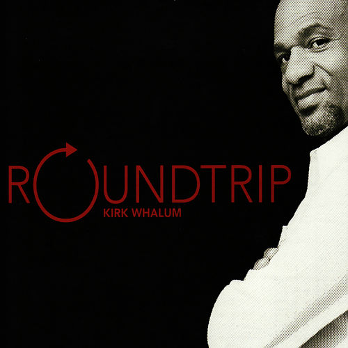 Play & Download Roundtrip by Kirk Whalum | Napster