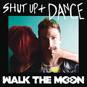 Play & Download Shut Up and Dance by Walk The Moon | Napster
