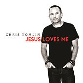 Jesus Loves Me by Chris Tomlin