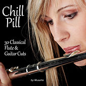 Chill Pill: 30 Classical Flute & Guitar Cuts by Musette