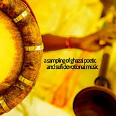 Play & Download A Sampling of Ghazal Poetic and Sufi Devotional Music of India with Abida Parveen, Nusrat Fateh Ali Khan, Shreya Ghoshal, Rahat Fateh Ali Khan, Talat Aziz, And More by Various Artists | Napster