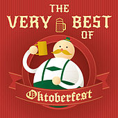 The Very Best of Octoberfest: The Best Drinking Songs for a German Oktoberfest by Various Artists