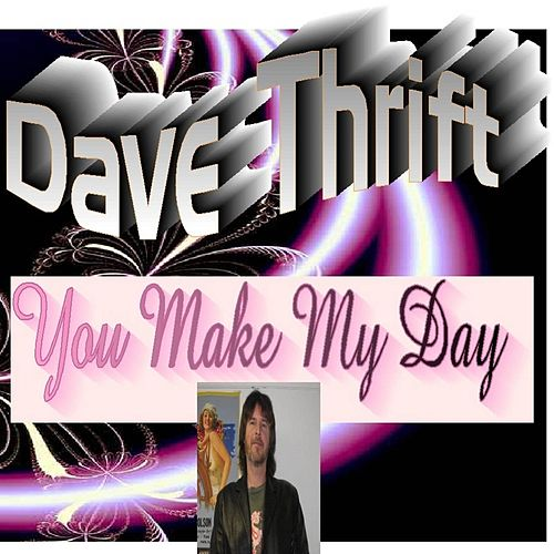 Play & Download You Make My Day by Dave Thrift | Napster
