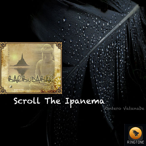 Play & Download Scroll The Ipanema by Kintero Vatanabe | Napster