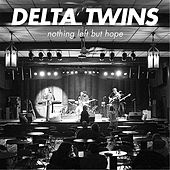Play & Download Nothing Left but Hope by Delta Twins | Napster
