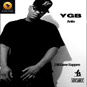 Still Gone Happen by YGB