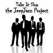 Play & Download Take It Slow by The JeepJazz Project | Napster