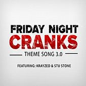 Play & Download Friday Night Cranks Theme Song 3.0 (feat. Krayzed & Stu Stone) by Friday Night Cranks | Napster