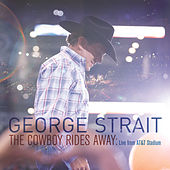 The Cowboy Rides Away: Live From AT&T Stadium by George Strait