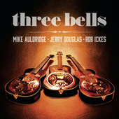 Play & Download Three Bells by Mike Auldridge | Napster