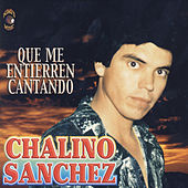 Play & Download Que Me Entierren Cantando by Chalino Sanchez | Napster