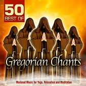 Play & Download 50 Best of Gregorian Chants (Medieval Music for Yoga, Relaxation and Meditation) by Various Artists | Napster