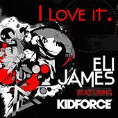 Play & Download I Love It  (feat. Kidforce) by Eli James | Napster