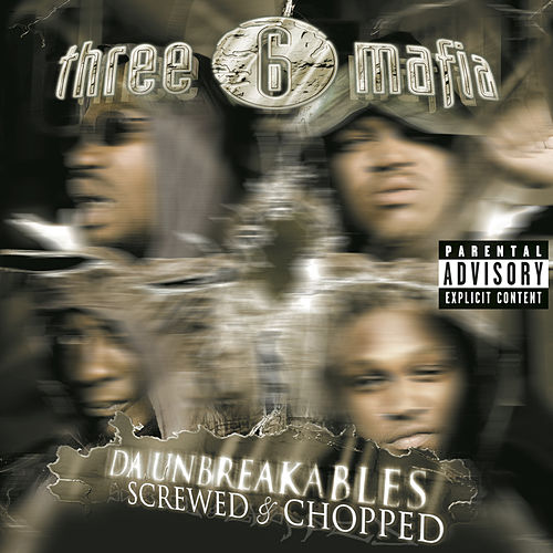 Play & Download Da Unbreakables: Screwed & Chopped by Three 6 Mafia | Napster