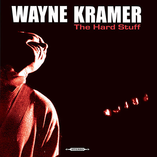 The Hard Stuff by Wayne Kramer