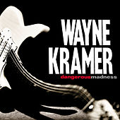 Play & Download Dangerous Madness by Wayne Kramer | Napster