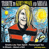 Play & Download Tribute to Kurt Cobain and Nirvana by Various Artists | Napster
