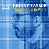 Play & Download Tangled up in Plaid by Johnny Taylor | Napster