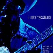 I Be's Troubled - Four Fathers of the Blues with Lead Belly, Muddy Waters, Charley Patton, And Skip James by Various Artists