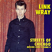 Streets Of Chicago - Missing Links Volume 4 by Link Wray