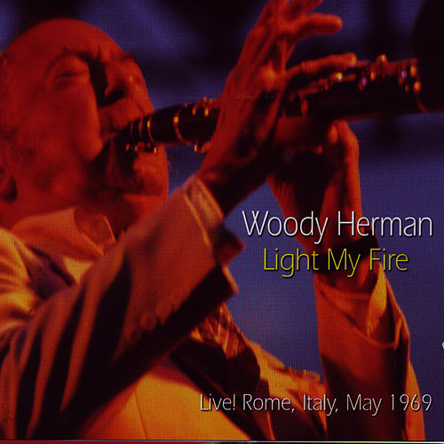 Play & Download Light My Fire by Woody Herman | Napster