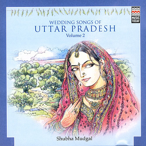 Wedding Songs Of Uttar Pradesh Volume 2 by Shubha Mudgal