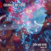 Play & Download Skin and Bone (Remix EP) by Courage My Love | Napster