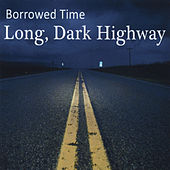 Play & Download Long, Dark Highway by Borrowed Time | Napster